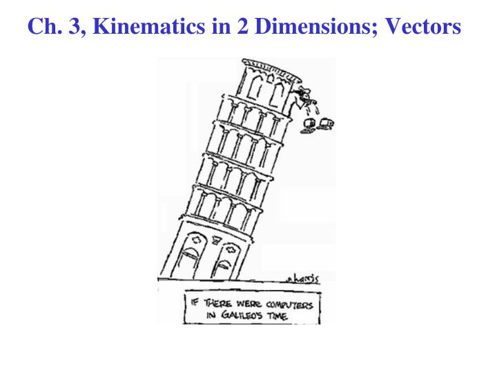 Ch 3 kinematics in 2 dimensions vectors