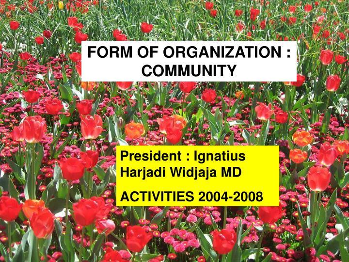 FORM OF ORGANIZATION : COMMUNITY