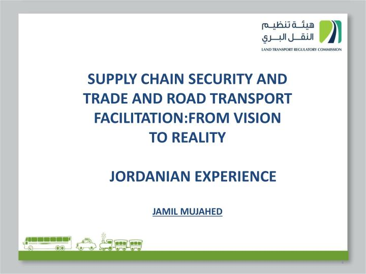Supply Chain Security AND TRADE AND ROAD TRANSPORT FACILITATION:FROM VISION TO REALITY