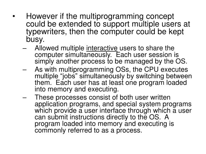 However if the multiprogramming concept could be extended to support multiple users at typewriters, ...