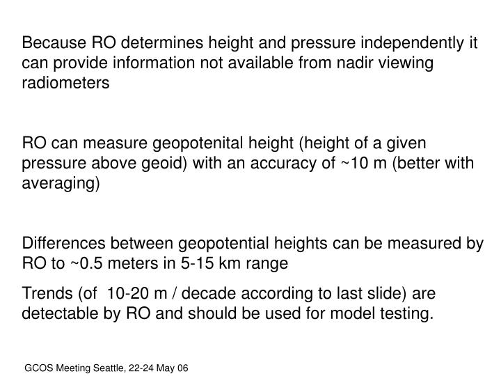 Because RO determines height and pressure independently it can provide information not available from nadir viewing radiometers