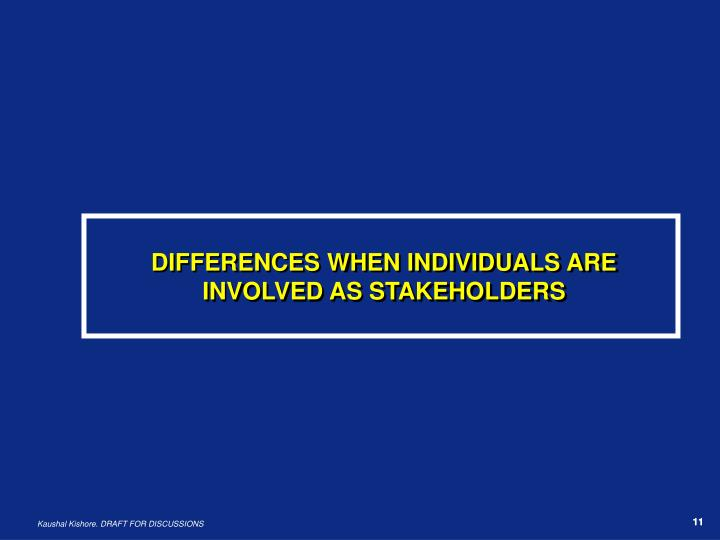 DIFFERENCES WHEN INDIVIDUALS ARE INVOLVED AS STAKEHOLDERS
