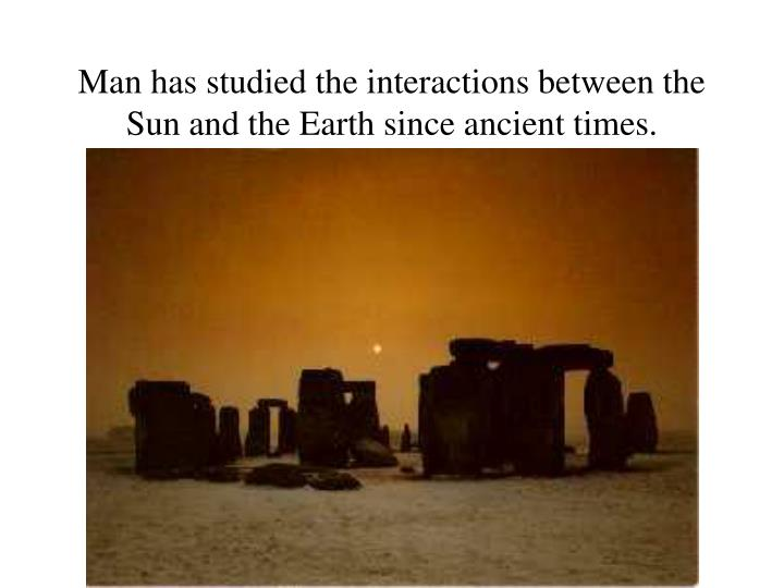 Man has studied the interactions between the Sun and the Earth since ancient times.