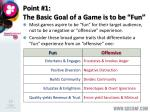 point 1 the basic goal of a game is to be fun