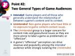 point 2 two general types of game audiences