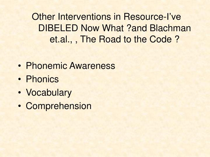 Other Interventions in Resource-I've DIBELED Now What ?and