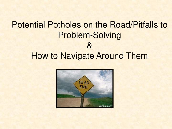 Potential Potholes on the Road/Pitfalls to Problem-Solving