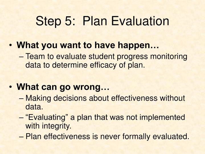Step 5:  Plan Evaluation