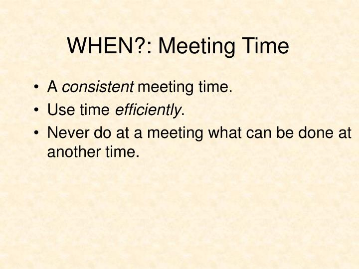 WHEN?: Meeting Time