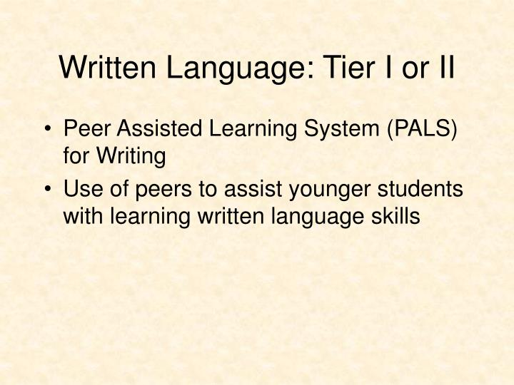 Written Language: Tier I or II