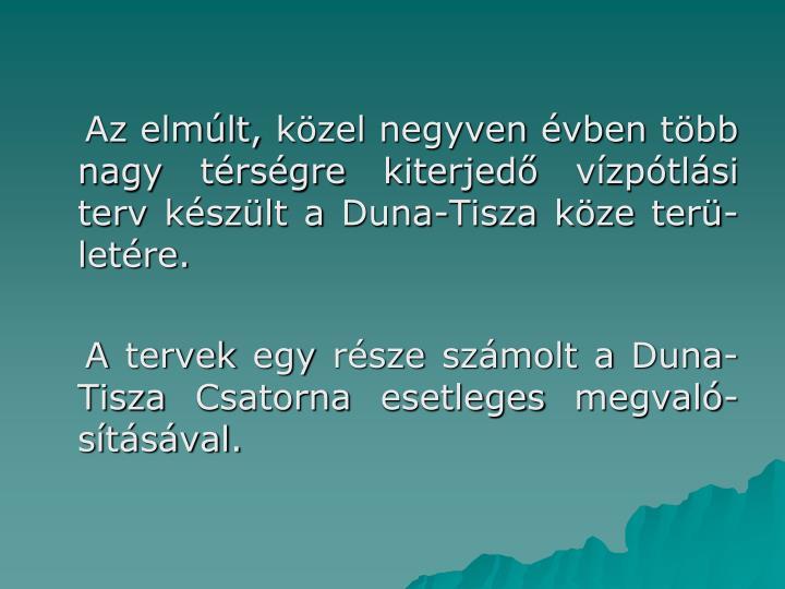 Az elmúlt, közel negyven évben több nagy térségre kiterjedő vízpótlási terv készült a Duna-Tisza köze terü-letére.