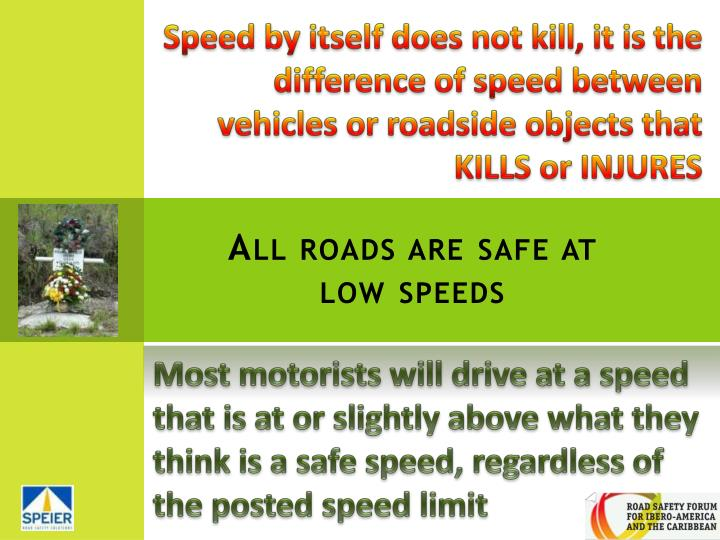 Speed by itself does not kill, it is the difference of speed between vehicles or roadside objects that KILLS or INJURES