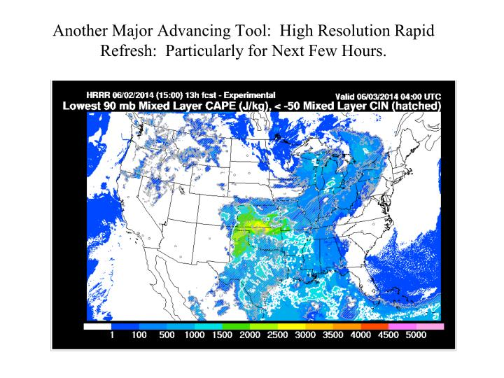 Another Major Advancing Tool:  High Resolution Rapid Refresh:  Particularly for Next Few Hours.