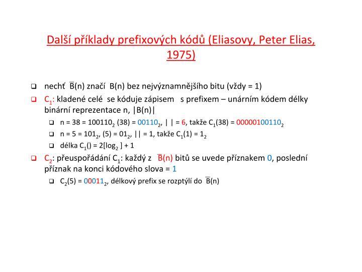 Další příklady prefixových kódů (Eliasovy, Peter Elias, 1975)