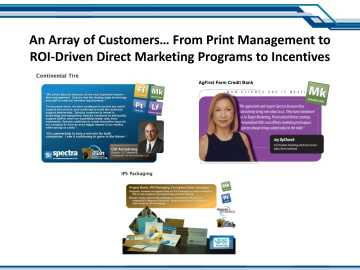 An Array of Customers… From Print Management to ROI-Driven Direct Marketing Programs to Incentives