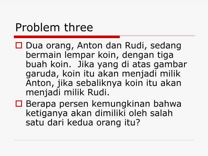 Problem three