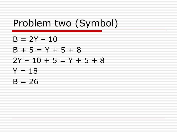 Problem two (Symbol)
