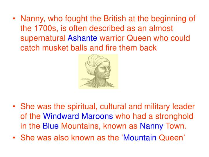 Nanny, who fought the British at the beginning of the 1700s, is often described as an almost supernatural