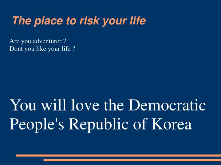 Are you adventurer dont you like your life you will love the democratic people s republic of korea