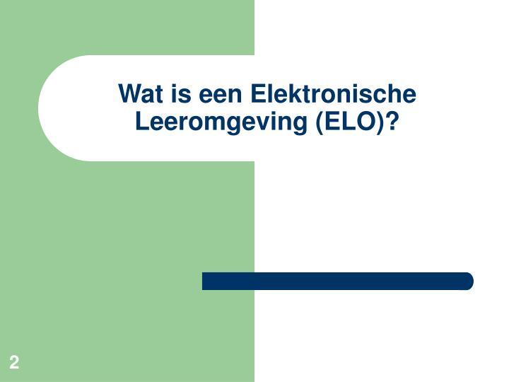Wat is een Elektronische Leeromgeving (ELO)?