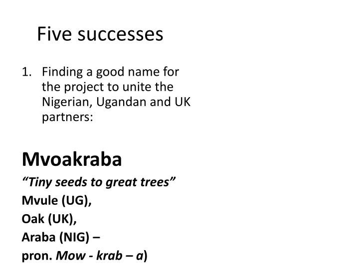 Five successes