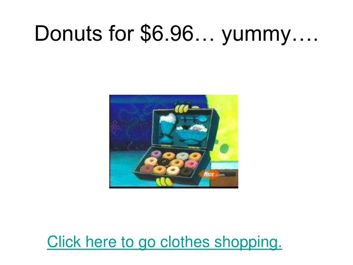 Donuts for $6.96… yummy….