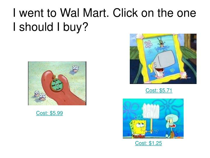 I went to Wal Mart. Click on the one I should I buy?