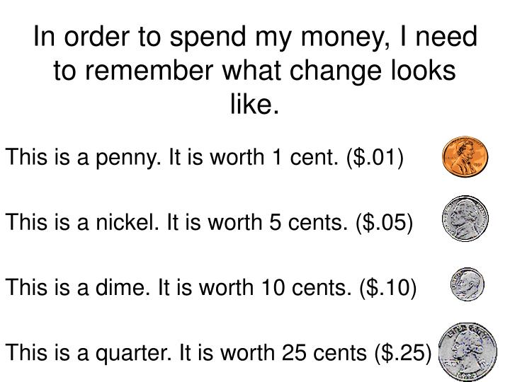 In order to spend my money, I need to remember what change looks like.