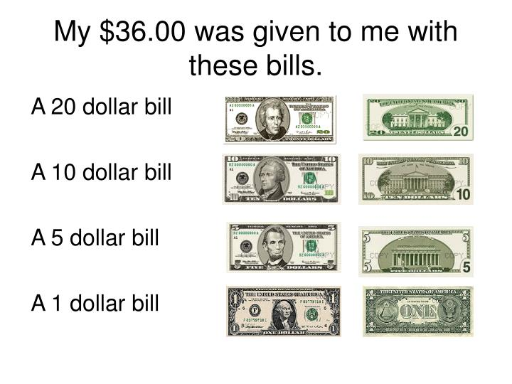 My $36.00 was given to me with these bills.