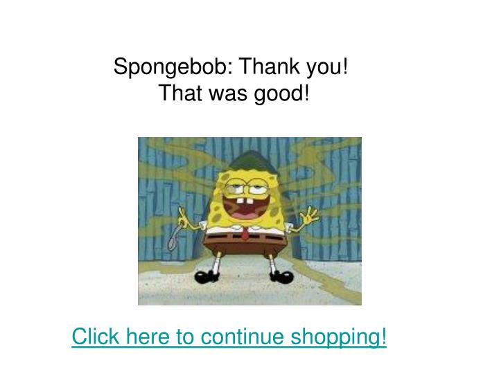 Spongebob: Thank you!