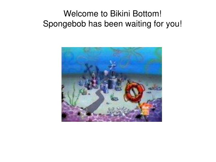 Welcome to Bikini Bottom!
