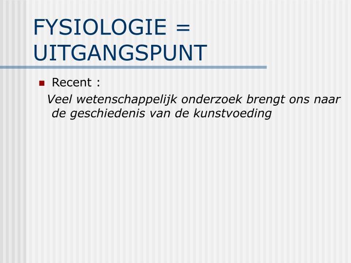 FYSIOLOGIE = UITGANGSPUNT