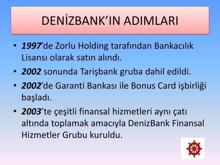 DENİZBANK'IN ADIMLARI