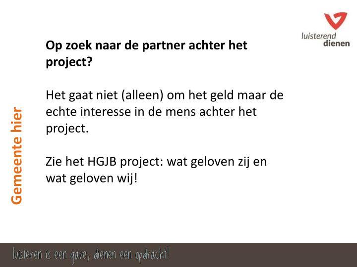 Op zoek naar de partner achter het project?