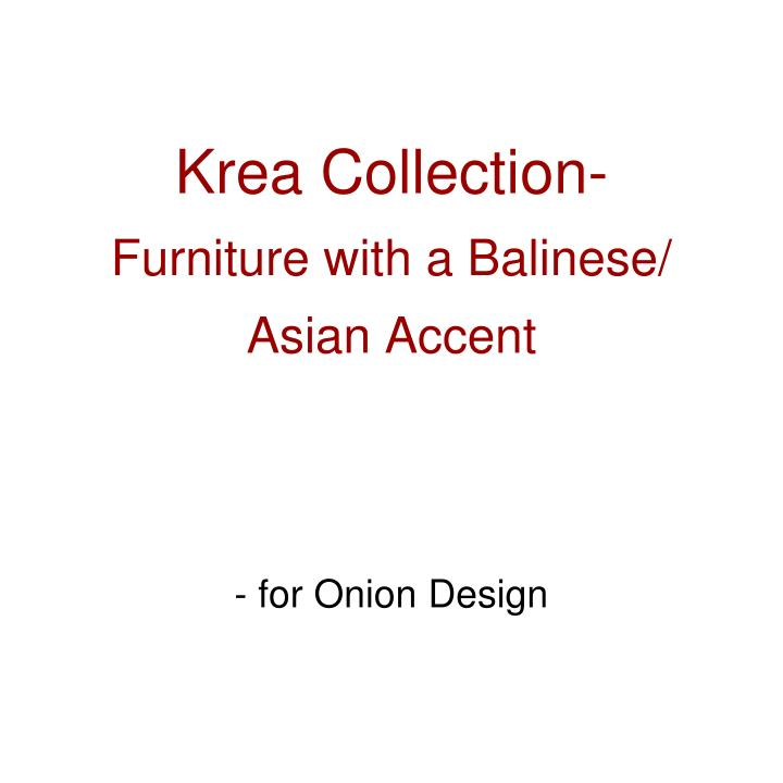 Krea collection furniture with a balinese asian accent for onion design