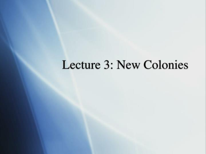 Lecture 3 new colonies
