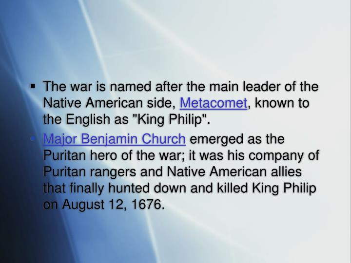The war is named after the main leader of the Native American side,