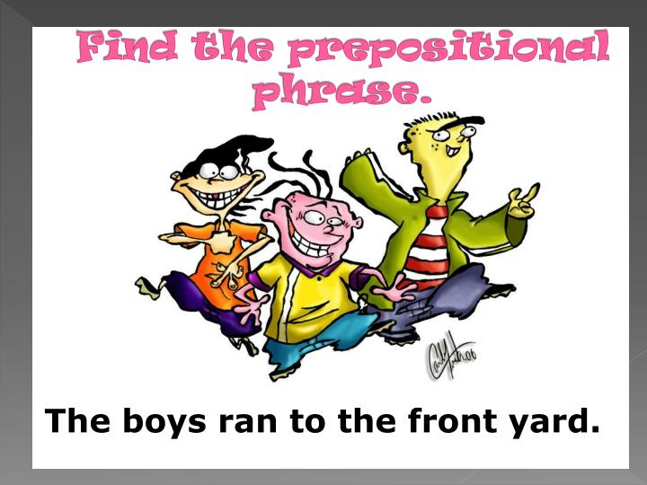 Find the prepositional phrase.