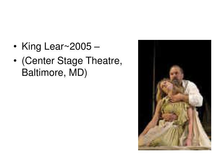 King Lear~2005 –