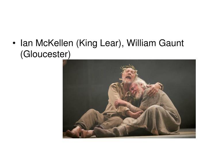 Ian McKellen (King Lear), William Gaunt (Gloucester)