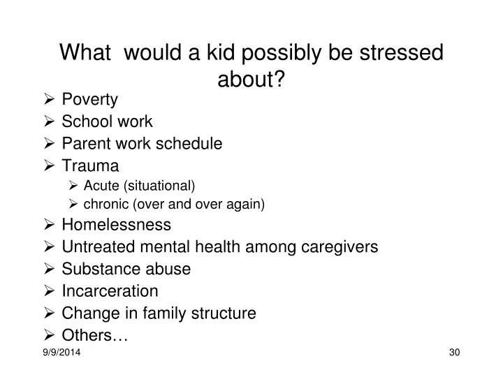 What  would a kid possibly be stressed about?