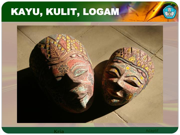 KAYU, KULIT, LOGAM