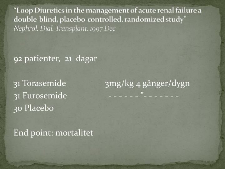 """Loop Diuretics in the management of acute renal failure a double-blind, placebo-controlled, randomized study"""