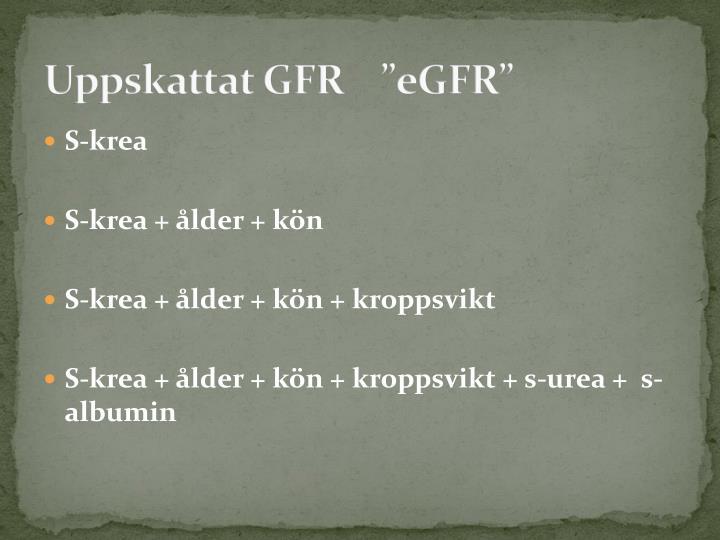 """Uppskattat GFR    """"eGFR"""""""