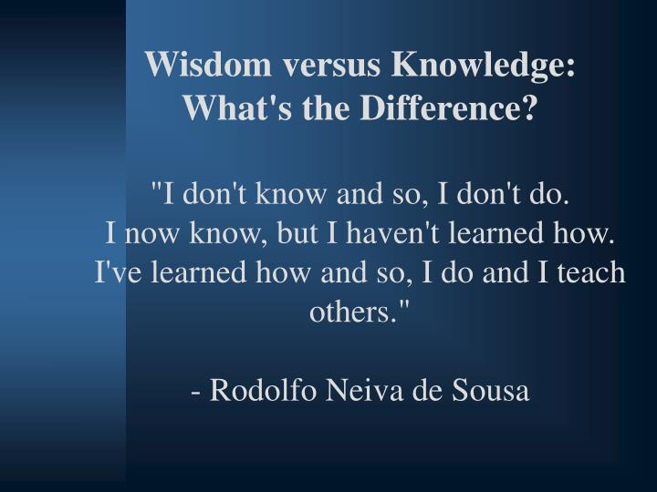 Wisdom versus Knowledge: What's the Difference?