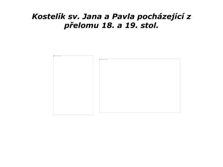 Kostelk sv. Jana a Pavla pochzejc z pelomu 18. a 19. stol.