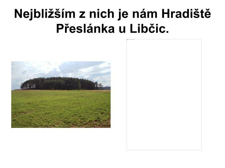 Nejblim z nich je nm Hradit Peslnka u Libic.