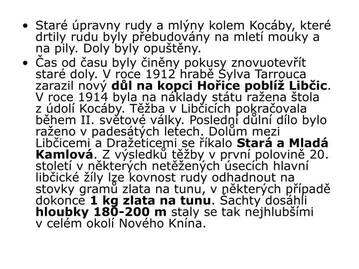 Star pravny rudy a mlny kolem Kocby, kter drtily rudu byly pebudovny na mlet mouky a na pily. Doly byly oputny.