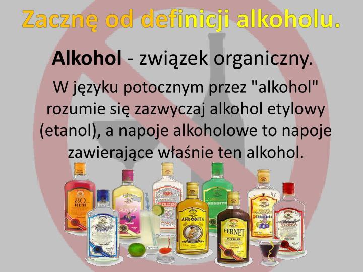 Zacznę od definicji alkoholu.