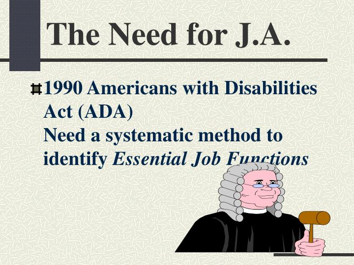 The Need for J.A.